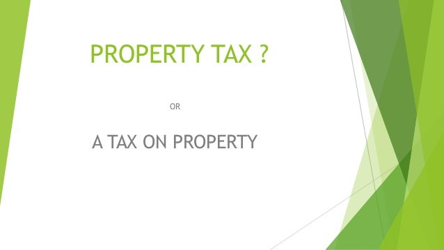 PROPERTY TAX ? OR A TAX ON PROPERTY