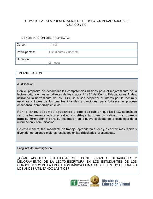 FORMATO PARA LA PRESENTACION DE PROYECTOS PEDAGOGICOS DE AULA CON TIC.  DENOMINACIÓN DEL PROYECTO: Curso:  1° y 2°  Partic...