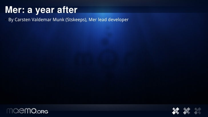 Mer:ayearafter • By Carsten Valdemar Munk (Stskeeps), Mer lead developer                                           1