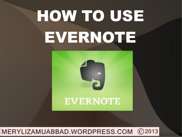 HOW TO USEEVERNOTE