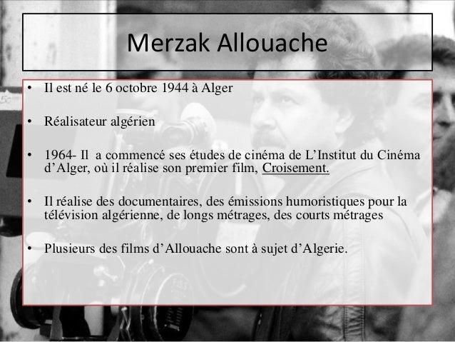 Merzak Allouache • Il est né le 6 octobre 1944 à Alger • Réalisateur algérien • 1964- Il a commencé ses études de cinéma d...