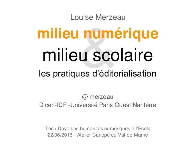 Tech Day : Les humanités numériques à l'Ecole 22/06/2016 - Atelier Canopé du Val-de-Marne Louise Merzeau @lmerzeau Dicen-I...