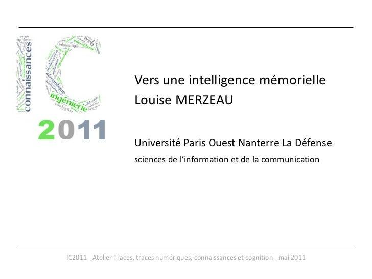 <ul><li>Vers une intelligence mémorielle </li></ul><ul><li>Louise MERZEAU </li></ul><ul><li>Université Paris Ouest Nanterr...
