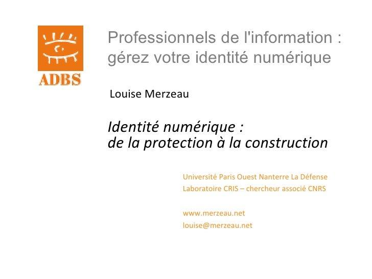 Professionnels de l'information : gérez votre identité numérique  Louise Merzeau  Identité numérique : de la protection à ...