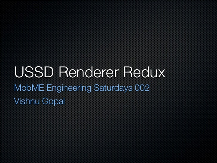 USSD Renderer ReduxMobME Engineering Saturdays 002Vishnu Gopal