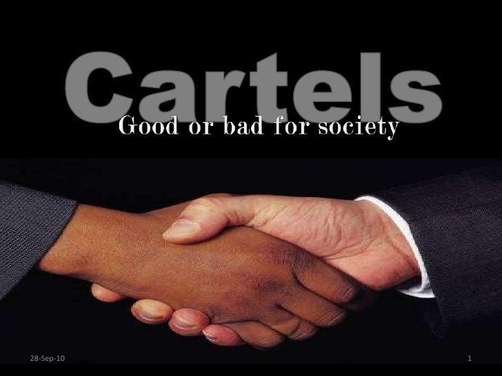 Cartels<br />Good or bad for society<br />20-Jan-10<br />1<br />