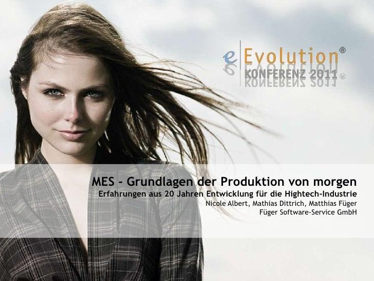 MES - Grundlagen der Produktion von morgen Erfahrungen aus 20 Jahren Entwicklung für die Hightech-Industrie               ...
