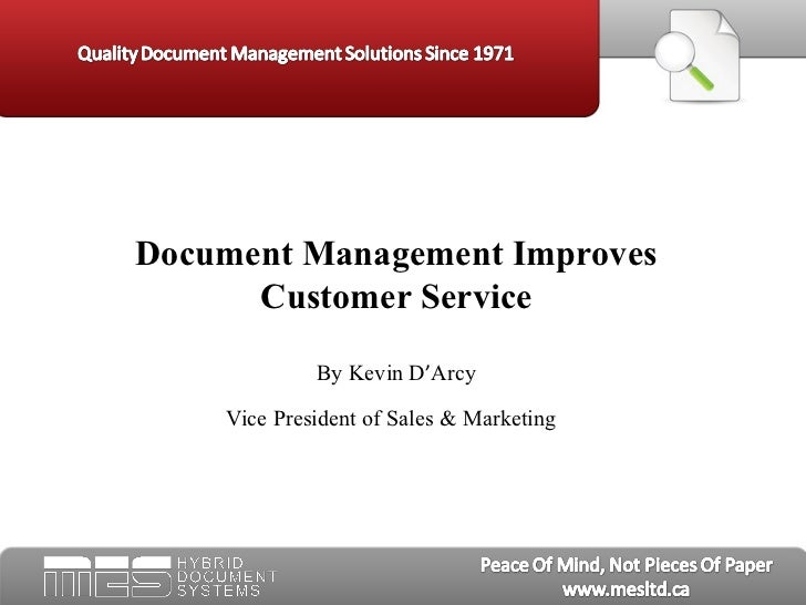 Document Management Improves Customer Service By Kevin D ' Arcy Vice President of Sales & Marketing