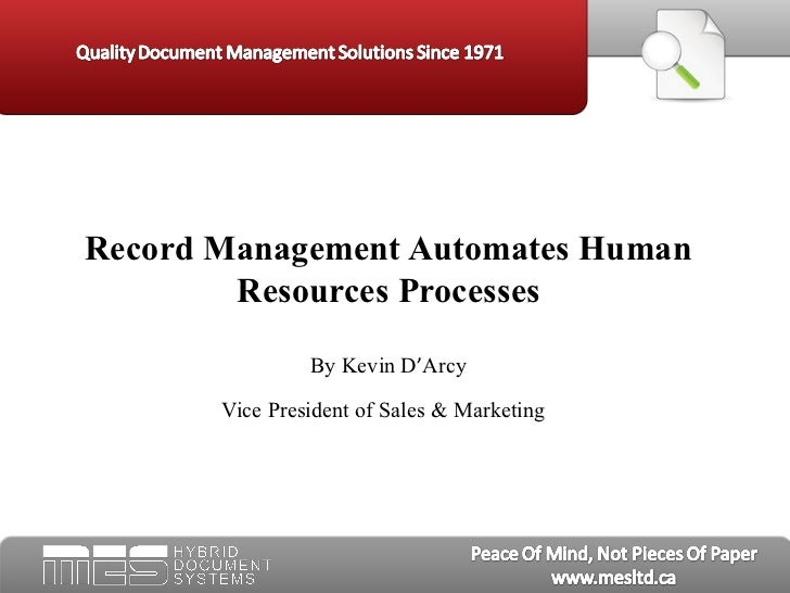 Record Management Automates Human Resources Processes By Kevin D ' Arcy Vice President of Sales & Marketing