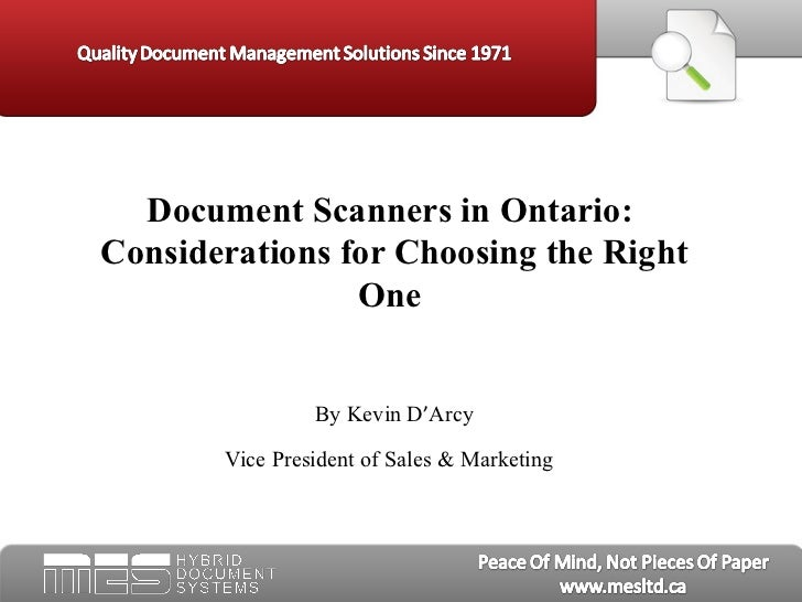 Document Scanners in Ontario:  Considerations for Choosing the Right One By Kevin D ' Arcy Vice President of Sales & Mark...
