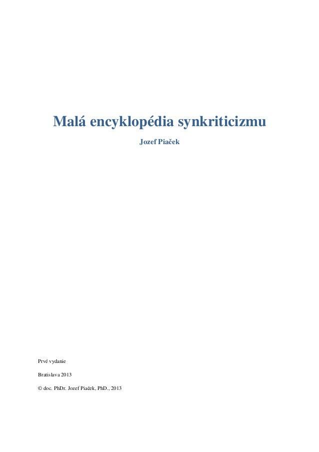 Malá encyklopédia synkriticizmu Jozef Piaček Prvé vydanie Bratislava 2013 © doc. PhDr. Jozef Piaček, PhD., 2013