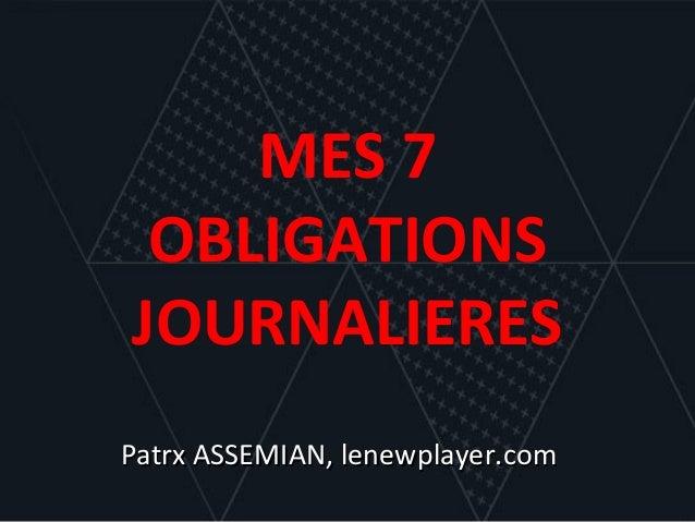 MES 7  OBLIGATIONS  JOURNALIERES  PPaattrrxx AASSSSEEMMIIAANN,, lleenneewwppllaayyeerr..ccoomm