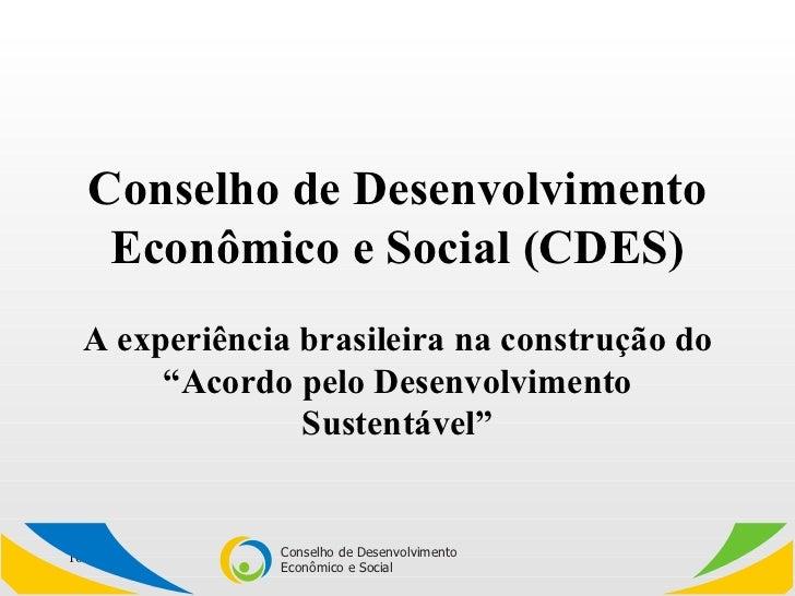 """Conselho de Desenvolvimento Econômico e Social (CDES) A experiência brasileira na construção do """"Acordo pelo Desenvolvimen..."""