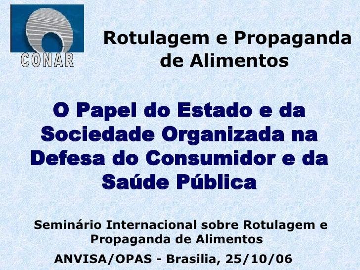 Rotulagem e Propaganda de Alimentos   Seminário Internacional sobre Rotulagem e Propaganda de Alimentos  ANVISA/OPAS - Bra...