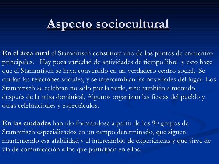 Aspecto sociocultural   En el área rural  el Stammtisch constituye uno de los puntos de encuentro principales.  Hay poca v...