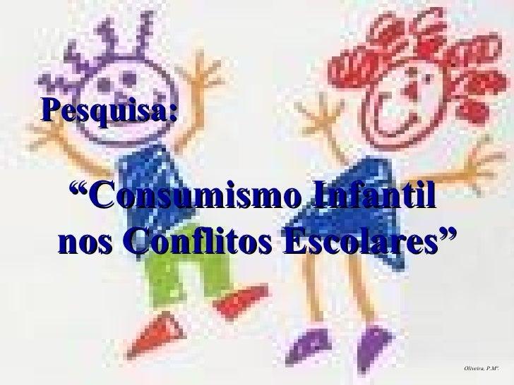 """Pesquisa: """" Consumismo Infantil  nos Conflitos Escolares"""" Oliveira, P.Mª."""