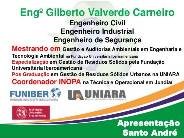 Engº Gilberto Valverde Carneiro Engenheiro Civil Engenheiro Industrial Engenheiro de Segurança Mestrando em Gestão e Audit...
