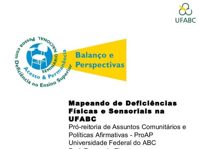 Mapeando de Deficiências Físicas e Sensoriais na UFABC Pró-reitoria de Assuntos Comunitários e Políticas Afirmativas - Pro...