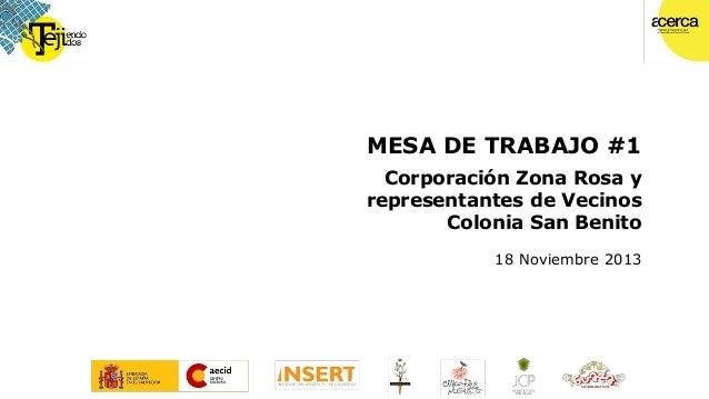 MESA DE TRABAJO #1 Corporación Zona Rosa y representantes de Vecinos Colonia San Benito 18 Noviembre 2013