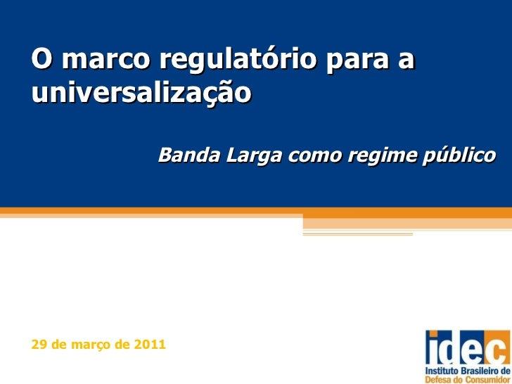 O marco regulatório para a universalização Banda Larga como regime público 29 de março de 2011
