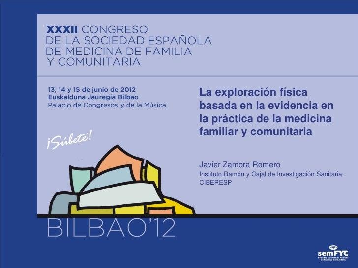 La exploración físicabasada en la evidencia enla práctica de la medicinafamiliar y comunitariaJavier Zamora RomeroInstitut...