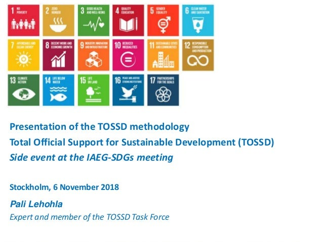 1 Pali Lehohla Expert and member of the TOSSD Task Force Presentation of the TOSSD methodology Total Official Support for ...