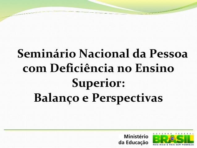Seminário Nacional da Pessoa com Deficiência no Ensino Superior: Balanço e Perspectivas