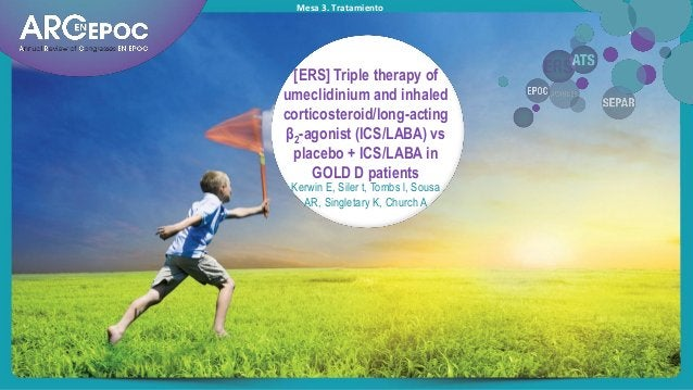 Mesa 3. Tratamiento Kerwin E, Siler t, Tombs l, Sousa AR, Singletary K, Church A [ERS] Triple therapy of umeclidinium and ...