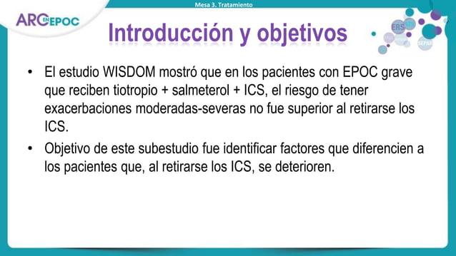 Mesa 3. Tratamiento Introducción y objetivos • El estudio WISDOM mostró que en los pacientes con EPOC grave que reciben ti...