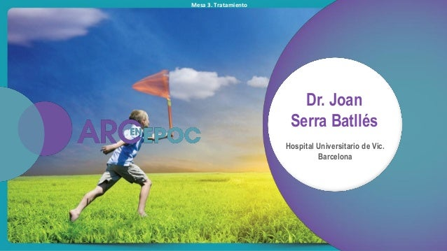 Mesa 3. Tratamiento Dr. Joan Serra Batllés Hospital Universitario de Vic. Barcelona