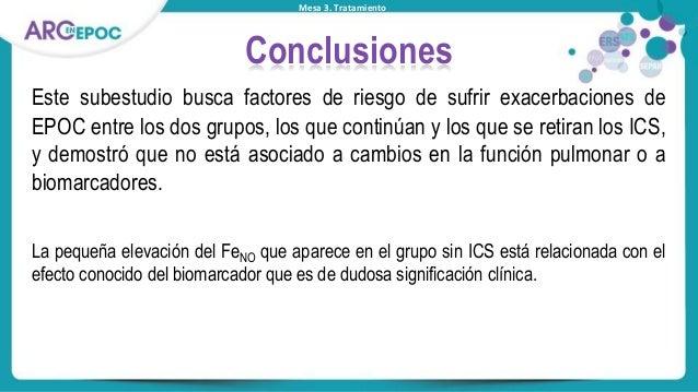 Mesa 3. Tratamiento Conclusiones Este subestudio busca factores de riesgo de sufrir exacerbaciones de EPOC entre los dos g...