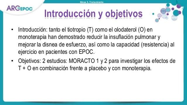Mesa 3. Tratamiento Introducción y objetivos • Introducción: tanto el tiotropio (T) como el olodaterol (O) en monoterapia ...