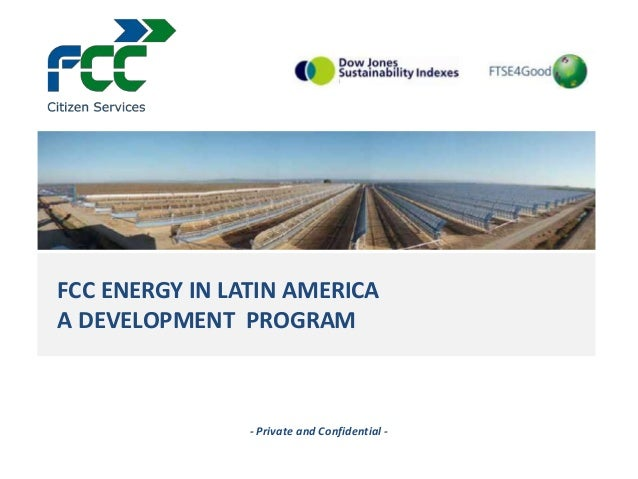 FCC ENERGY IN LATIN AMERICAA DEVELOPMENT PROGRAM                - Private and Confidential -