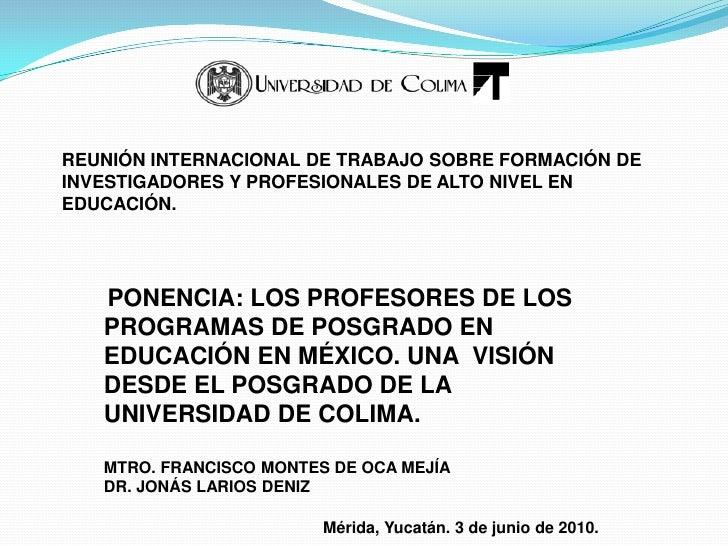 REUNIÓN INTERNACIONAL DE TRABAJO SOBRE FORMACIÓN DE INVESTIGADORES Y PROFESIONALES DE ALTO NIVEL EN EDUCACIÓN.<br />PONENC...