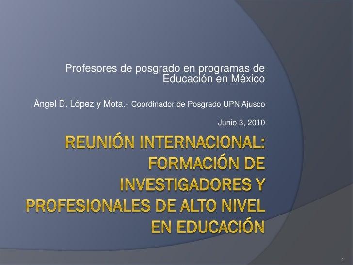 Profesores de posgrado en programas de                           Educación en México  Ángel D. López y Mota.- Coordinador ...
