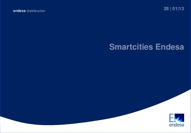Reproduction is forbidden unless authorized. All rights reserved Smartcities Endesa 28 | 01|13endesa distribución