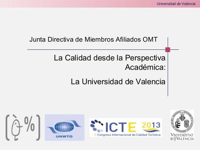 Universidad de Valencia  Junta Directiva de Miembros Afiliados OMT  La Calidad desde la Perspectiva Académica: La Universi...