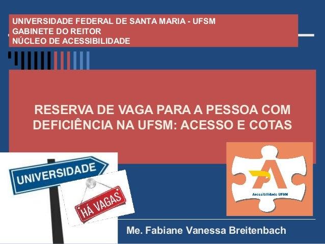 RESERVA DE VAGA PARA A PESSOA COM DEFICIÊNCIA NA UFSM: ACESSO E COTAS UNIVERSIDADE FEDERAL DE SANTA MARIA - UFSM GABINETE ...