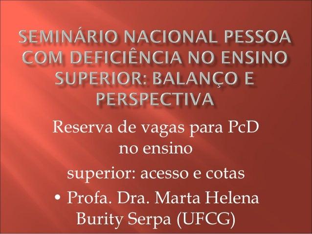 Reserva de vagas para PcD no ensino superior: acesso e cotas • Profa. Dra. Marta Helena Burity Serpa (UFCG)