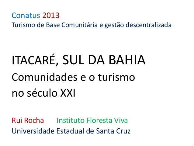 Conatus 2013 Turismo de Base Comunitária e gestão descentralizada ITACARÉ, SUL DA BAHIA Comunidades e o turismo no século ...