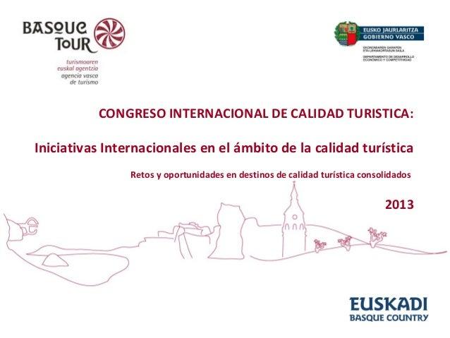 CONGRESO INTERNACIONAL DE CALIDAD TURISTICA:  Iniciativas Internacionales en el ámbito de la calidad turística Retos y opo...