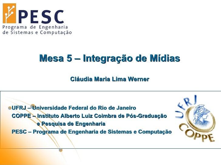 Mesa 5 –  Integração  de Mídias Cláudia Maria Lima Werner