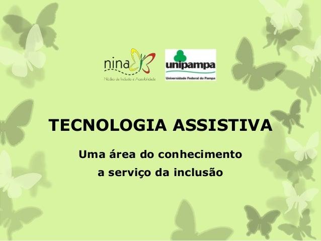 TECNOLOGIA ASSISTIVA Uma área do conhecimento a serviço da inclusão