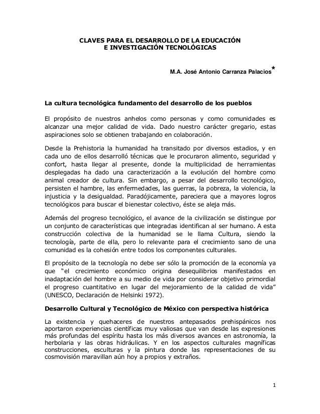 1 CLAVES PARA EL DESARROLLO DE LA EDUCACIÓN E INVESTIGACIÓN TECNOLÓGICAS M.A. José Antonio Carranza Palacios* La cultura t...