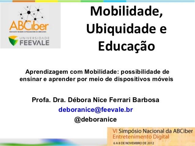 Mobilidade,                     Ubiquidade e                      Educação  Aprendizagem com Mobilidade: possibilidade dee...
