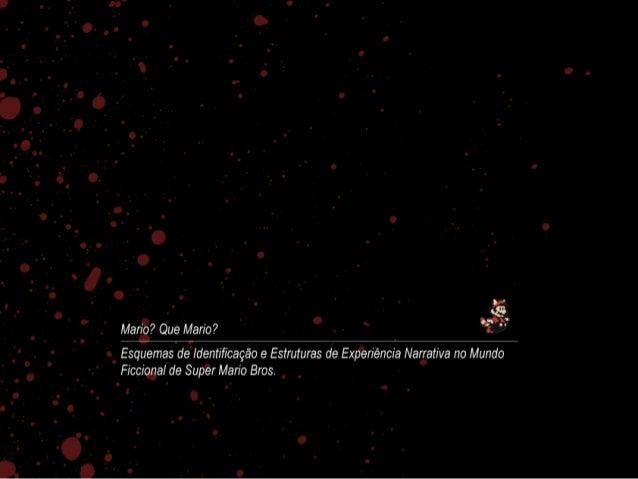 Teoria • Em se tratando de estruturas – A Narrativa em Super Mario • Damsel in Distress – Experiência Narrativa como V...