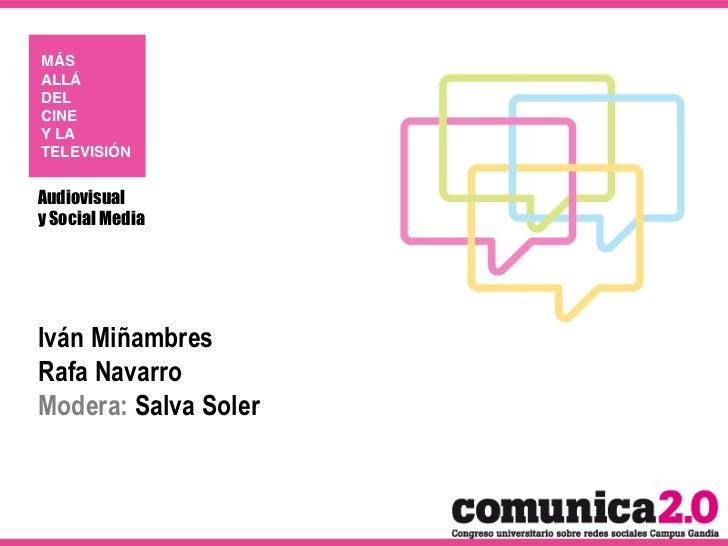 MÁS!ALLÁ!DEL !CINE!Y LA!TELEVISIÓN!Audiovisualy Social MediaIván MiñambresRafa NavarroModera: Salva Soler