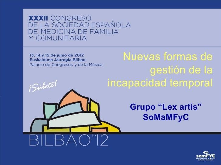"""Nuevas formas de        gestión de laincapacidad temporal    Grupo """"Lex artis""""       SoMaMFyC"""