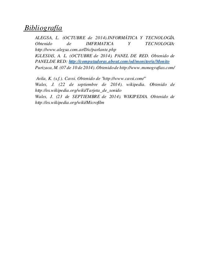 Bibliografía ALEGSA, L. (OCTUBRE de 2014).INFORMÁTICA Y TECNOLOGÍA. Obtenido de IMFRMATICA Y TECNOLOGIA: http://www.alegsa...
