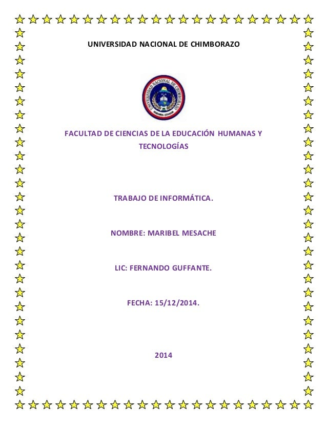 UNIVERSIDAD NACIONAL DE CHIMBORAZO FACULTAD DE CIENCIAS DE LA EDUCACIÓN HUMANAS Y TECNOLOGÍAS TRABAJO DE INFORMÁTICA. NOMB...